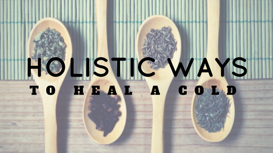 Holistic Ways to Heal aCold