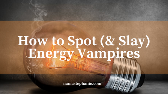 How To Spot (& Slay) An Energy Vampire
