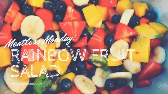 Meatless Monday: Rainbow FruitSalad